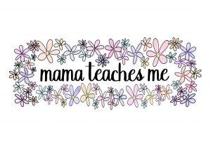 mama teaches me